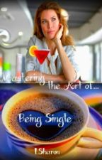 Mastering the Art Form of Being Single by LSharon
