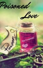 Poisoned Love by StarCrossed81