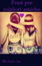 ~♥ Frasi per migliori amiche ♥~ by Aury-Au