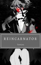 Reincarnator by TooLolZero