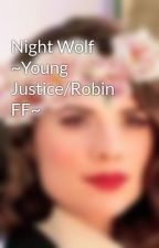 Night Wolf ~Young Justice/Robin FF~ by NicoleXMcGee