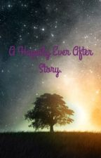 A Happily Ever After Story. (ON HOLD) by trisabeth