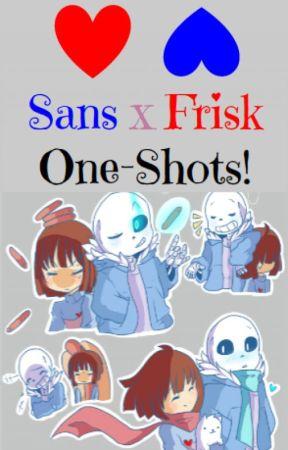 UNDERTALE: Sans x Frisk One-Shots! by HoodieGirl15