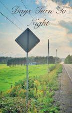 Days Turn To Night  by CharlotteSnape