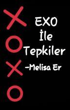 EXO İLE TEPKİLER  by mlisaerrr