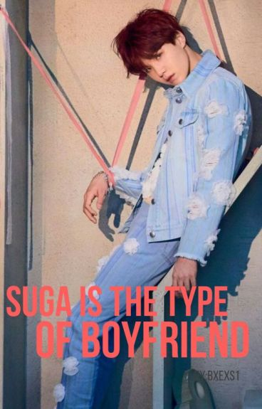 Suga is the type of boyfriend II