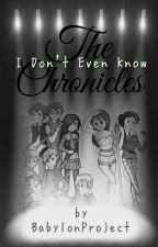 The I Don't Even Know Chronicles by BabylonProject
