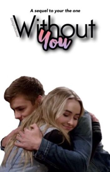 Without You - A Sequel To 'You're The One'