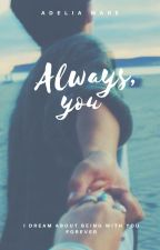 Always, you by Adelia_Mare