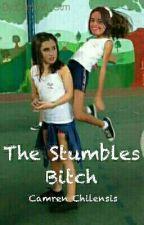 The Stumbles Bitch by Camren_Ctm