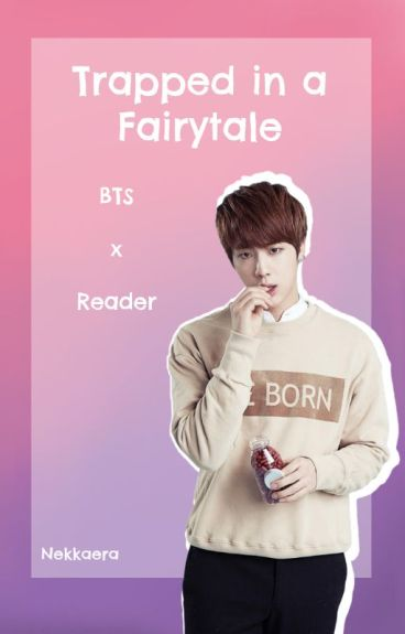 Trapped In A Fairytale [BTS x Reader]
