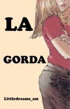 LA GORDA [COMPLETADA] by littledreams_am