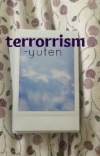 terrorism | m.y.g 「completed」 by -yuten