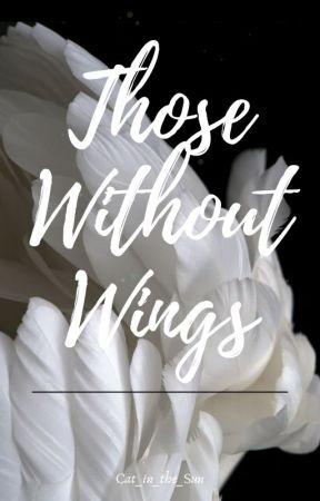 Those Without Wings by Cat_in_the_Sun