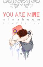 You Are Mine by ninahoom
