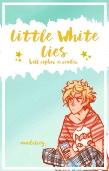 Little White Lies (Bill Cipher x Reader)