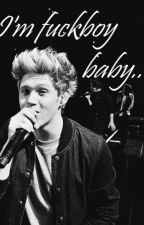 I'm fuckboy, baby - Niall Horan by Boy_You_Are_Mine_