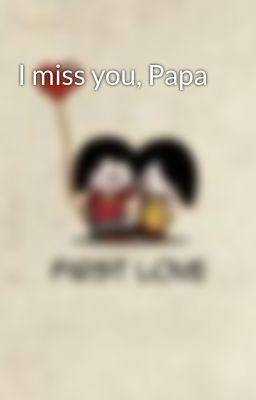 I Miss You Papa I Miss You Papa Page 1 Wattpad
