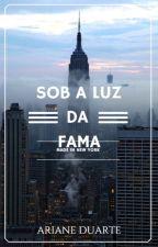 Sob A Luz Da Fama. by Ariane_Maia