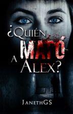 "Frases ""¿Quien Mató A Alex?""  by AriiRocha3"