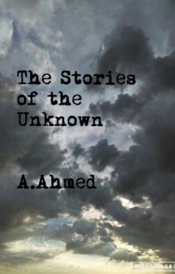 The Stories Of The Unknown.