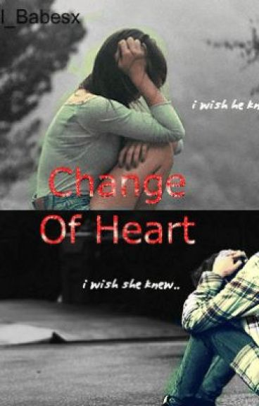 Change Of Heart by Angel_Babesx