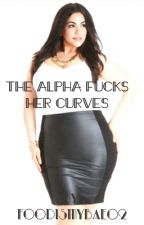 The alpha fucks her curves  by foodismybae02