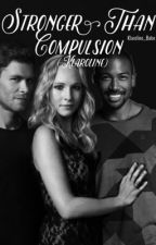 Stronger Than Compulsion (Klaroline) by Klaroline_Babe