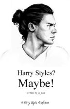 Harry Styles? Maybe! || h.s. by Ja_naa