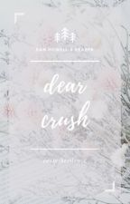Dear Crush | Dan Howell x Reader by CeaseTheSilence