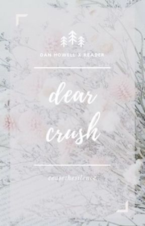 Dear Crush | Dan Howell x Reader - 22 | Rejection - Wattpad