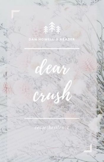 Dear Crush | Dan Howell x Reader