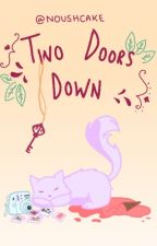 Two Doors Down by Noushcake