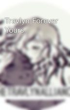 Travlyn-Forever Yours by TheTravlynAlliance