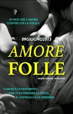 Amore Folle  by 09Giugno2015