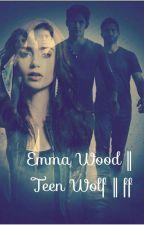 Teen Wolf || FF || Emma Wood by FearlessGirlWerewolf