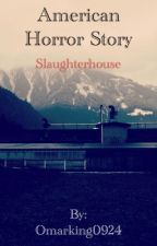 American Horror Story : Slaughterhouse (FanFiction) by Omarking0924