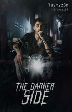 The Darker Side || Z.M  by luvmyz3n