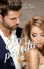 Ela é perfeita - Spin-off 1, Trilogia Ela - Em breve na Amazon by Diane_Bergher