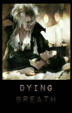 Dying Breath (Updated Version) (Labyrinth) by sarahlet2999