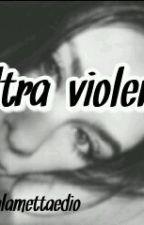 Ultra-violent  by ilsaporedellaliberta
