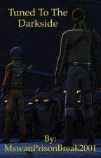 Tuned To The Darkside (Star Wars Rebels)(On Hold) by MswanPrisonBreak2001
