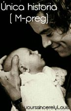 Única historia ( M-preg) by -yourssincerelyLouis