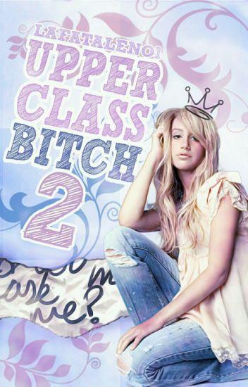 Upper Class Bitch 2 || BAIGTA