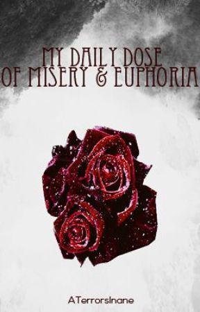 My Daily Dose of Misery & Euphoria by ATerrorsInane