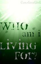 Who Am I Living For? by CarolinaGirl2