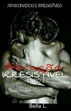 Atração Irresistível | Livro 2 (COMPLETO) by Bella-Lima