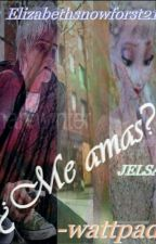 ME AMAS ?! ( ONE SHOT) (JELSA) by Elizabethsnowfrost21