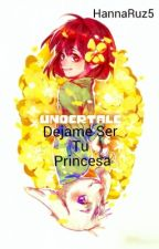 Dejame Ser Tu Princesa (Asriel x Chara)(Chasriel) by HannaRuz5