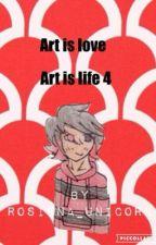 Art is love art is life 4 by rosiena_unicorn